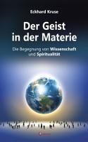 Der Geist in der Materie   Die Begegnung von Wissenschaft und Spiritualit  t PDF
