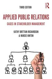 Applied Public Relations: Cases in Stakeholder Management, Edition 3