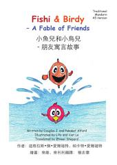 - 朋友寓言故事 A Fable of Friends Traditional Mandarin: 小魚兒和小鳥兒 Fishi and Birdy