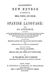 Ollendorff's New Method of Learning to Read, Write, and Speak the Spanish Language: With an Appendix Containing a Brief But Comprehensive Recapitulation of the Rules ... The Whole Designed for Young Learners and Persons who are Their Own Instructors
