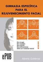 Gimnasia Especifica Para El Rejuvenecimiento Facial: Un nuevo concepto altamente efectivo sobre la gimnasia facial