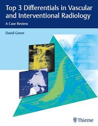 Top 3 Differentials In Vascular And Interventional Radiology Book PDF