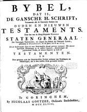 Bybel, dat is, de gansche H. Schrift, vervattende alle de kanonyke boeken des Ouden en Nieuwen Testaments: Door last van de hoog-mogende heeren Staten Generaal der Vereenigde Nederlanden, en volgens het besluit der Nationale Synode, gehouden te Dordrecht, in de jaren 1618 en 1619,