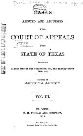 The Texas Criminal Reports: Cases Argued and Adjudged in the Court of Criminal Appeals of the State of Texas, Volume 3