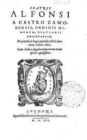 Fratris Alfonsi a Castro Zamorensis, ... De potestate legis poenalis, libri duo, nunc recens editi, cum indice singularium rerum totius operis copiosissimo