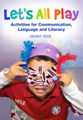 Let's All Play Activities for Communication, Language and Literacy