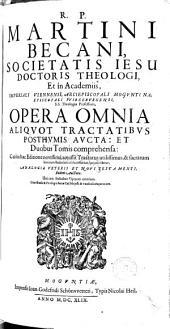Martini Becani ... Opera omnia: aliquot tractatibus posthumis aucta et duobus tomis comprehensa. Accessit tractatus ... qui inscribitur, analogia veteris et novi testamenti, eodem auctore