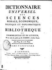 DICTIONNAIRE UNIVERSEL DES SCIENCES MORALE, ÉCONOMIQUE, POLITIQUE ET DIPLOMATIQUE: OU BIBLIOTHEQUE DE L'HOMME-D'ÉTAT ET DU CITOYEN.. TOME VINGTIEME, Volume20