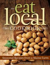 The Eat Local Cookbook: Seasonal Recipes from a Maine Farm