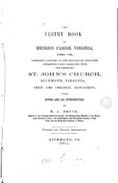 The Vestry Book of Henrico Parish, Virginia, 1730-'73: Comprising a History of the Erection Of, and Other Interesting Facts Connected with the Venerable St. John's Church, Richmond, Virginia