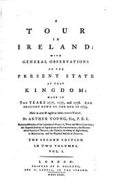 A tour in Ireland; with general observations on the present state of that kingdom: made in the years 1776, 1777, and 1778. And brought down to the end of 1779: Volume 1