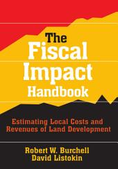 The Fiscal Impact Handbook: Estimating Local Costs and Revenues of Land Development