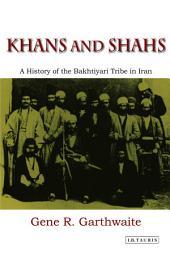 Khans and Shahs: A History of the Bakhtiyari Tribe in Iran