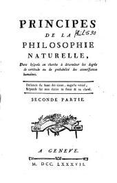 Principes de la philosophie naturelle, dans lequels on cherche à déterminer les degrés de certitude ou de probabilité des connoissances humaines: Volume 2