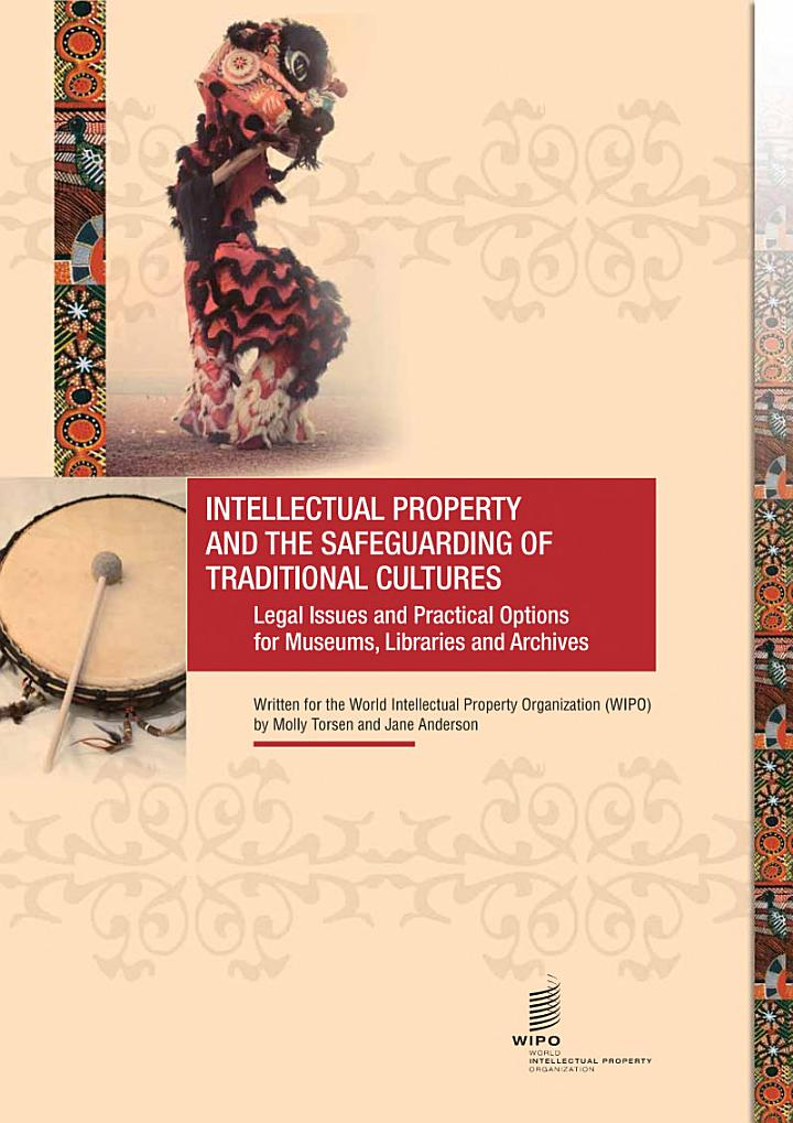 Intellectual Property and the Safeguarding of Traditional Cultures: Legal Issues and Practical Options for Museums, Libraries and Archives