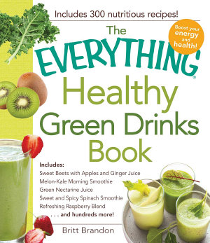 The Everything Healthy Green Drinks Book PDF