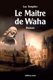 Le Maître de Waha: Un roman époque Renaissance haletant !
