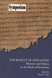 The Reality of Apocalypse: Rhetoric and Politics in the Book of Revelation