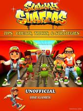 Subway Surfers Tips, Cheats, Tricks, & Strategies Unofficial Guide