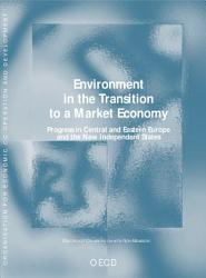 Environment in the Transition to a Market Economy Progress in Central and Eastern Europe and the New Independent States PDF