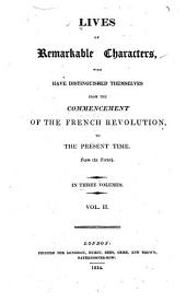 Lives of Remarkable Characters, who Have Distinguished Themselves from the Commencement of the French Revolution to the Present Time: From the French ...