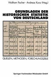 Grundlagen der Historischen Statistik von Deutschland: Quellen, Methoden, Forschungsziele