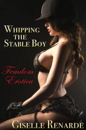 Whipping the Stable Boy: Femdom Erotica