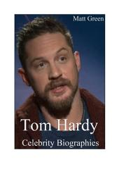 Celebrity Biographies - The Amazing Life Of Tom Hardy - Famous Actors