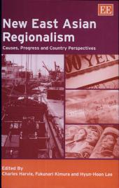 New East Asian Regionalism: Causes, Progress and Country Perspectives