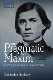 The Pragmatic Maxim: Essays on Peirce and pragmatism