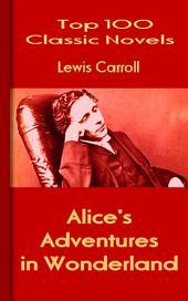 Alice's Adventures in Wonderland: Top 100 Classic Novels