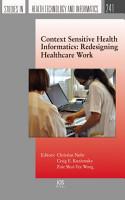 Context Sensitive Health Informatics  Redesigning Healthcare Work PDF