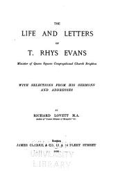 The Life and Letters of T. Rhys Evans ...: With Selections from His Sermons and Addresses