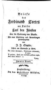 Briefe des Ferdinand Cortes an Kayser Carl den Fünften über die Eroberung von Mexico: Band 2