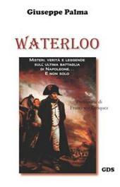 Waterloo: Misteri, verità e leggende sull'ultima battaglia di Napoleone... e non solo