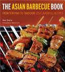 Asian Barbecue Book, The; From Teriyakito Tandoori, 125 Tantalizing Recipes for Your Grill