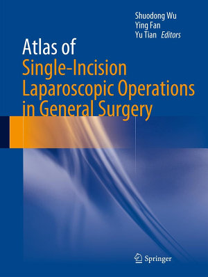 Atlas of Single-Incision Laparoscopic Operations in General Surgery