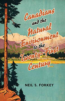 Canadians and the Natural Environment to the Twenty First Century