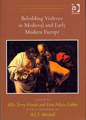 Beholding Violence in Medieval and Early Modern Europe