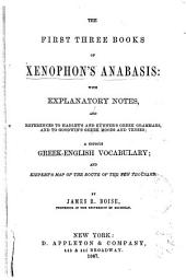 The First Three Books of Xenophon's Anabasis: With Explanatory Notes and References ... a Copious Greek-English Vocabulary and Kiepert's Map of the Route of the Ten Thousand