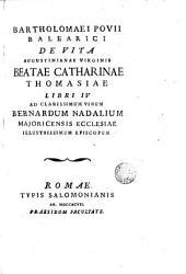 Bartholomaei Povii ... De vita augustinianae virginis Beatae Catharinae Thomasiae libri IV ...