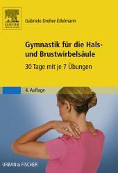 Gymnastik für die Hals- und Brustwirbelsäule: 30 Tage mit je 7 Übungen, Ausgabe 4