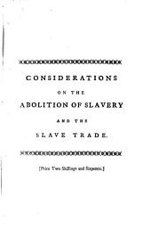 Considerations on the Abolition of Slavery and the Slave Trade, Upon Grounds of Natural, Religious, and Political Duty