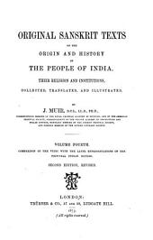Original Sanskrit Texts on the Origin and History of the People of India, Their Religion and Institutions: Volume 4