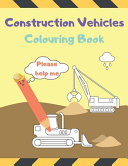 Construction Vehicles Colouring Book Please Help Me