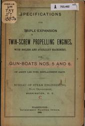 Specifications for Triple-expansion Twin-screw Propelling Engines, with Boilers & Auxiliary Machinery, for Gun-boats Nos. 5 & 6 of about 1,000 Tons Displacement Each