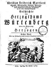 Geschichte des Herzogthums Würtenberg unter der Regierung der Herzogen: Mit 103. Urkunden und einigen Kupfern bestärket. 1