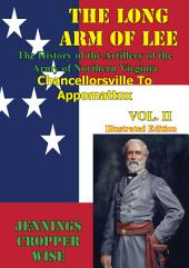 The Long Arm of Lee: The History of the Artillery of the Army of Northern Virginia: : Chancellorsville to Appomattox [Illustrated Edition]