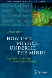 How Can Physics Underlie the Mind?: Top-Down Causation in the Human Context