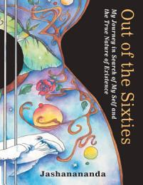 Out of the Sixties: My Journey in Search of My Self and the True Nature of Existence